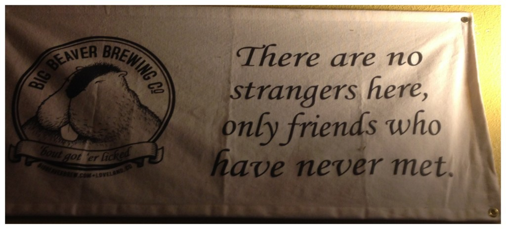 A great saying, There are no strangers here, only friends who have never met.