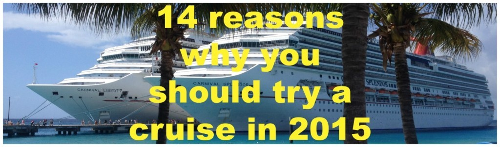 14 reasons why you should try a cruise in 2015