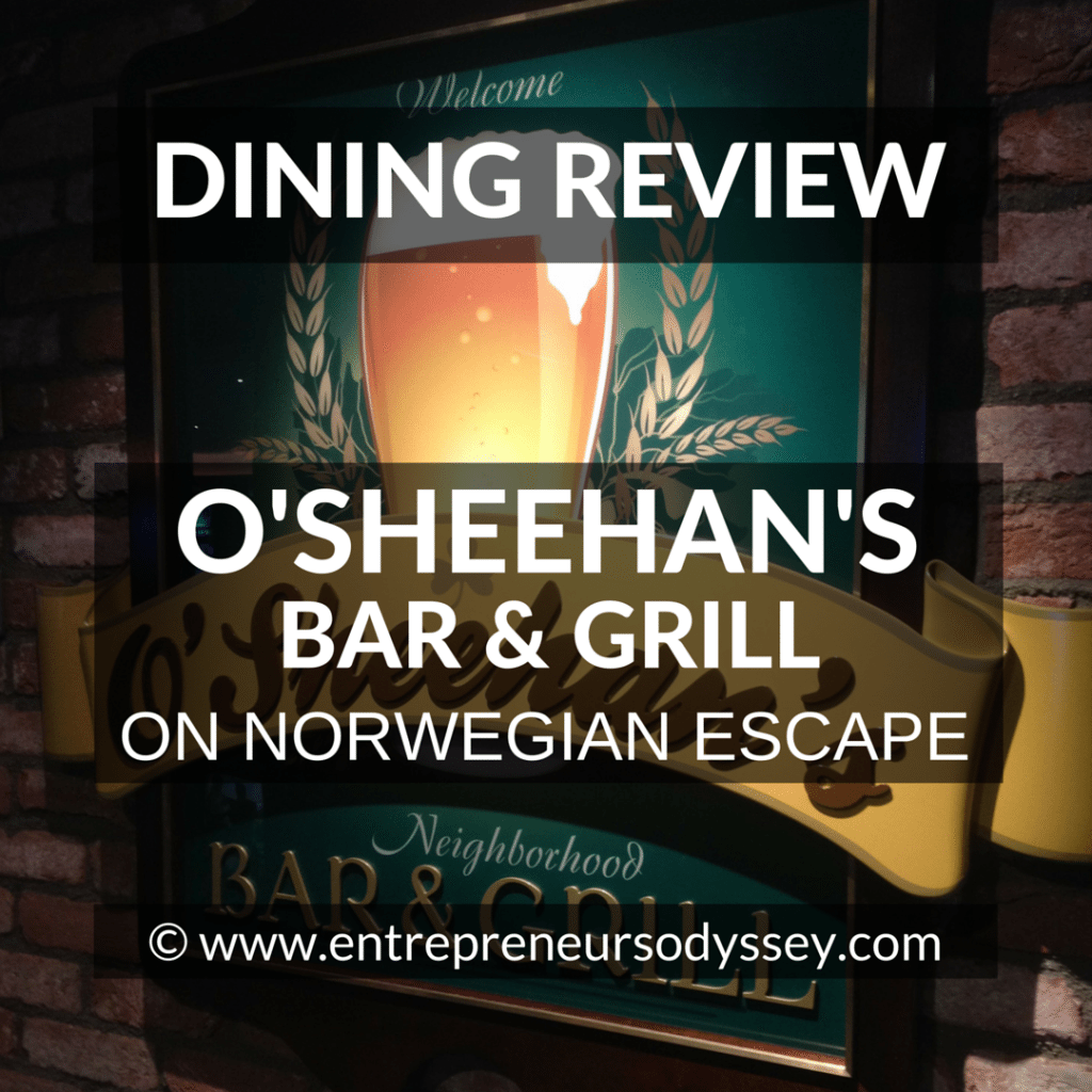 DINING REVIEW OF O'SHEEHAN'S BAR & GRILL ON NORWEGIAN ESCAPE