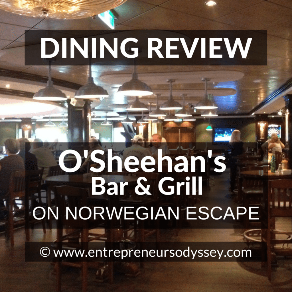 DINING REVIEW OF O'Sheehan's Bar & Grill ON NORWEGIAN ESCAPE (1)