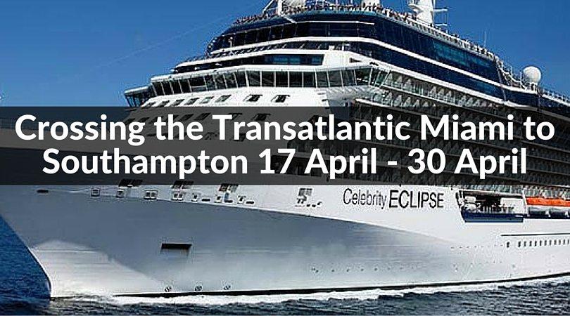 Transatlantic Cruise Miami to Southampton 17 April - 30 April
