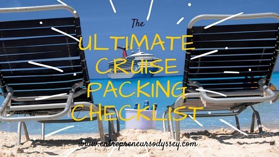 the ultimate cruise packing checklist entrepreneurs odyssey