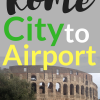 The best way to get from Rome city to airport